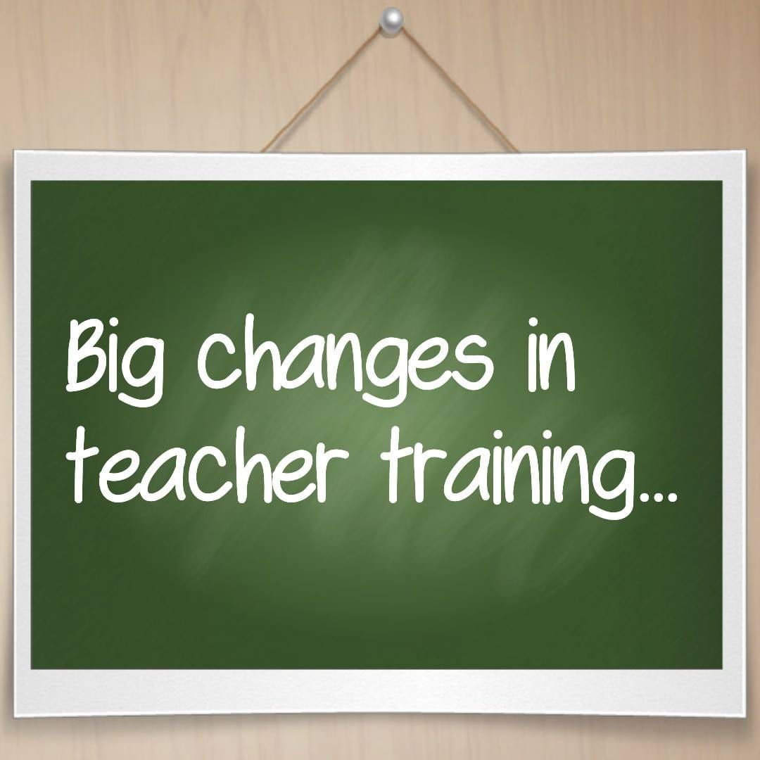 A sign which reads Big changes in Teacher traiing